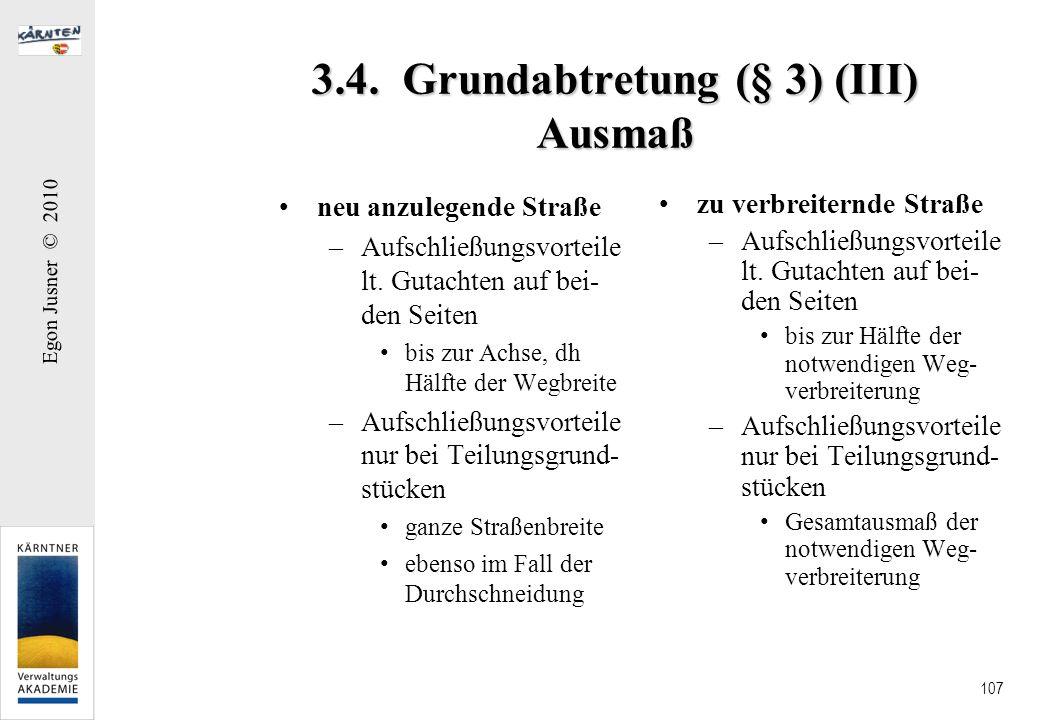 Egon Jusner © 2010 107 3.4. Grundabtretung (§ 3) (III) Ausmaß neu anzulegende Straße –Aufschließungsvorteile lt. Gutachten auf bei- den Seiten bis zur