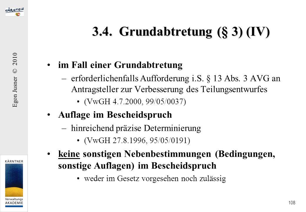 Egon Jusner © 2010 108 3.4. Grundabtretung (§ 3) (IV) im Fall einer Grundabtretung –erforderlichenfalls Aufforderung i.S. § 13 Abs. 3 AVG an Antragste