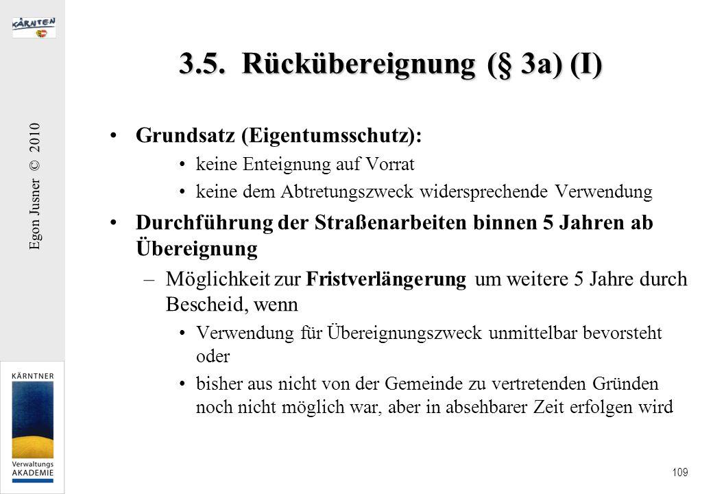 Egon Jusner © 2010 109 3.5. Rückübereignung (§ 3a) (I) Grundsatz (Eigentumsschutz): keine Enteignung auf Vorrat keine dem Abtretungszweck widerspreche