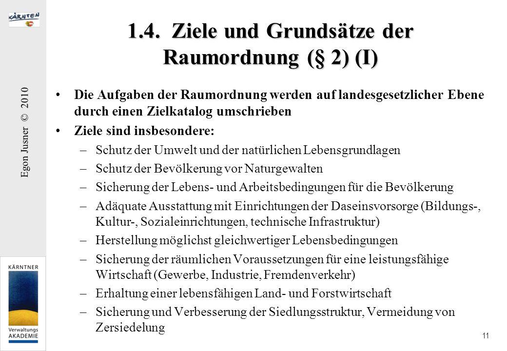 Egon Jusner © 2010 11 1.4. Ziele und Grundsätze der Raumordnung (§ 2) (I) Die Aufgaben der Raumordnung werden auf landesgesetzlicher Ebene durch einen