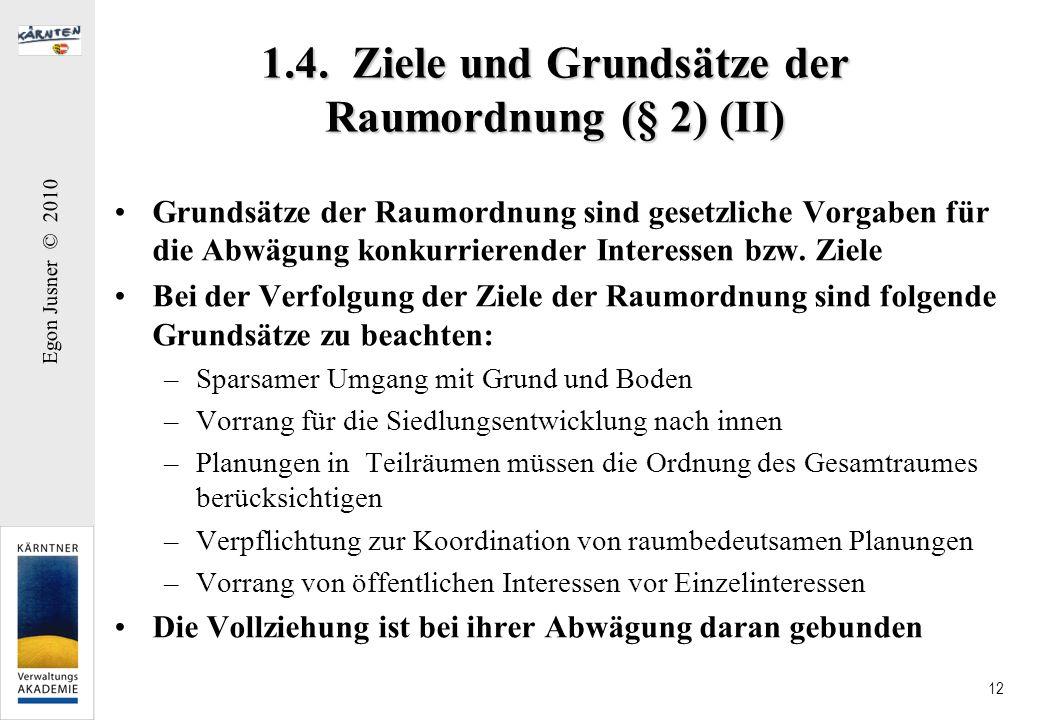 Egon Jusner © 2010 12 1.4. Ziele und Grundsätze der Raumordnung (§ 2) (II) Grundsätze der Raumordnung sind gesetzliche Vorgaben für die Abwägung konku