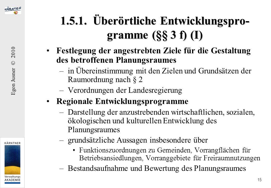 Egon Jusner © 2010 15 1.5.1. Überörtliche Entwicklungspro- gramme (§§ 3 f) (I) Festlegung der angestrebten Ziele für die Gestaltung des betroffenen Pl