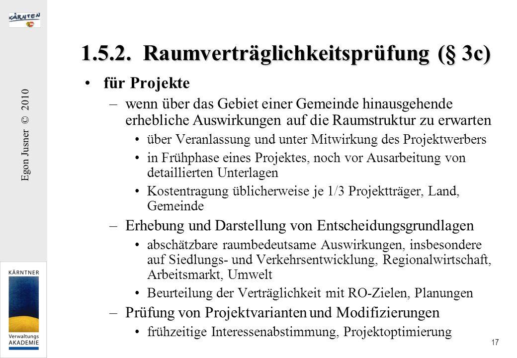 Egon Jusner © 2010 17 1.5.2. Raumverträglichkeitsprüfung (§ 3c) für Projekte –wenn über das Gebiet einer Gemeinde hinausgehende erhebliche Auswirkunge