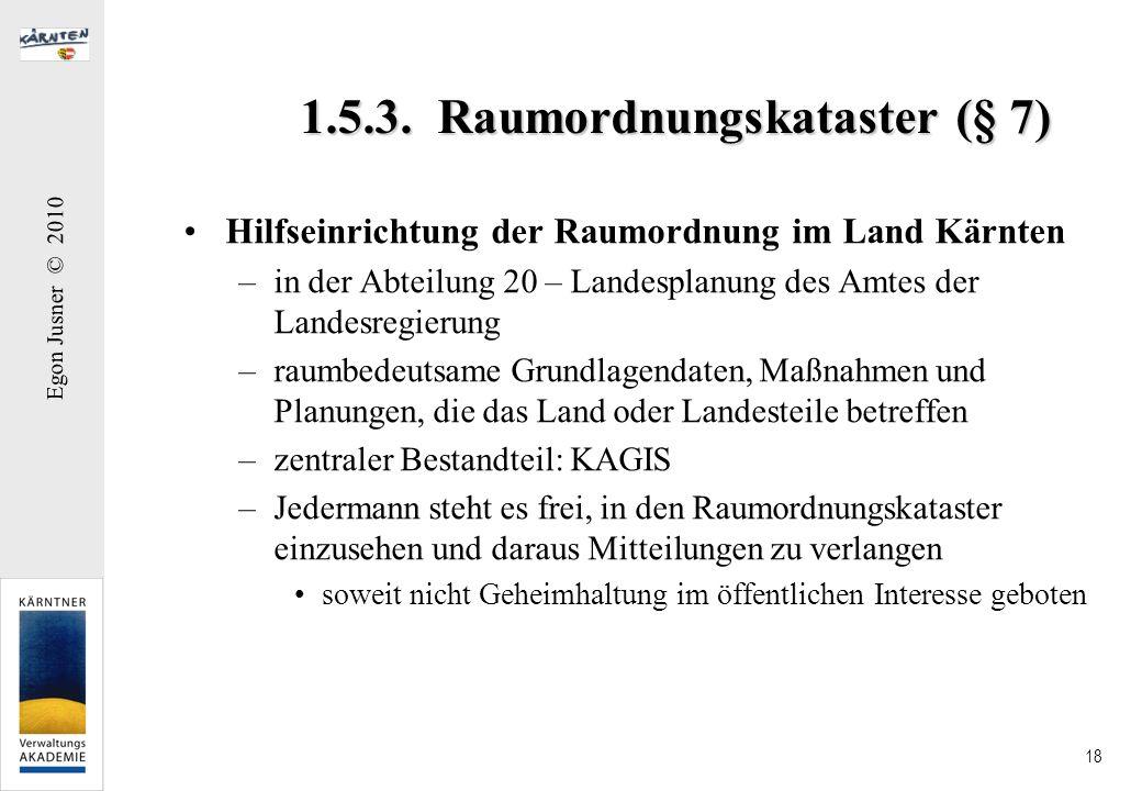 Egon Jusner © 2010 18 1.5.3. Raumordnungskataster (§ 7) Hilfseinrichtung der Raumordnung im Land Kärnten –in der Abteilung 20 – Landesplanung des Amte