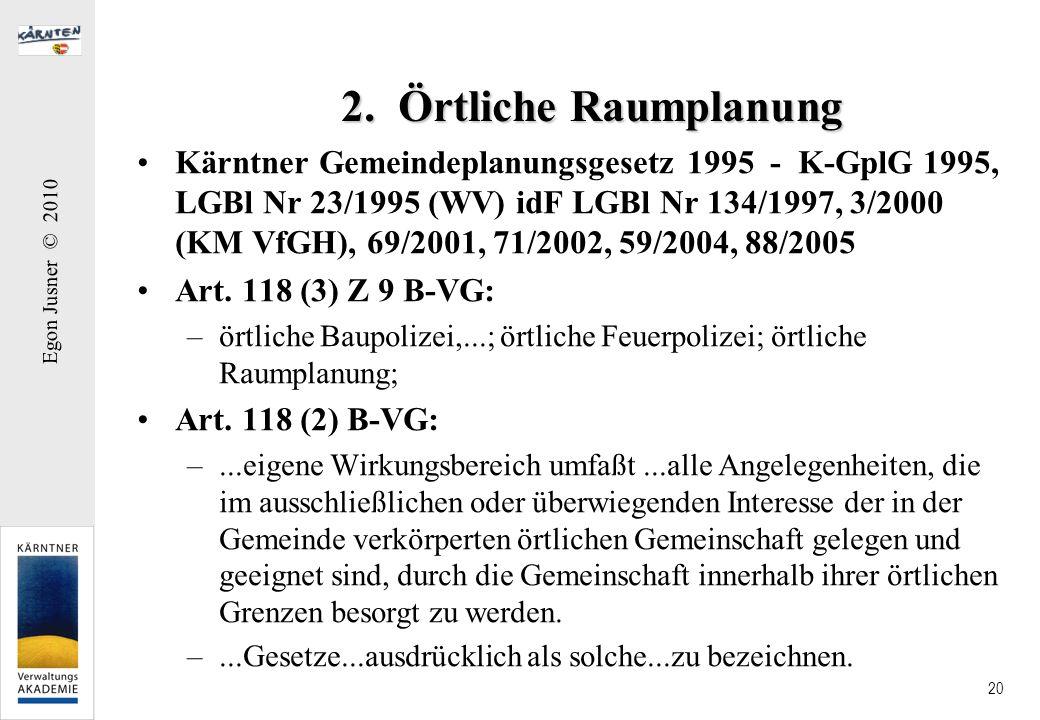 Egon Jusner © 2010 20 2. Örtliche Raumplanung Kärntner Gemeindeplanungsgesetz 1995 - K-GplG 1995, LGBl Nr 23/1995 (WV) idF LGBl Nr 134/1997, 3/2000 (K