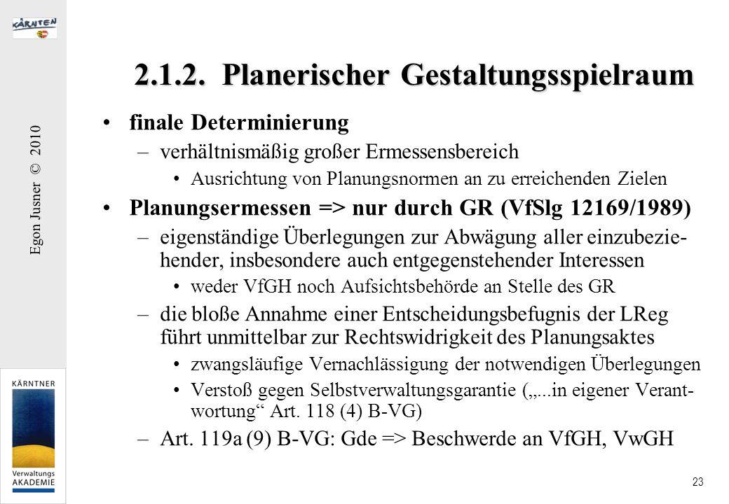 Egon Jusner © 2010 23 2.1.2. Planerischer Gestaltungsspielraum finale Determinierung –verhältnismäßig großer Ermessensbereich Ausrichtung von Planungs