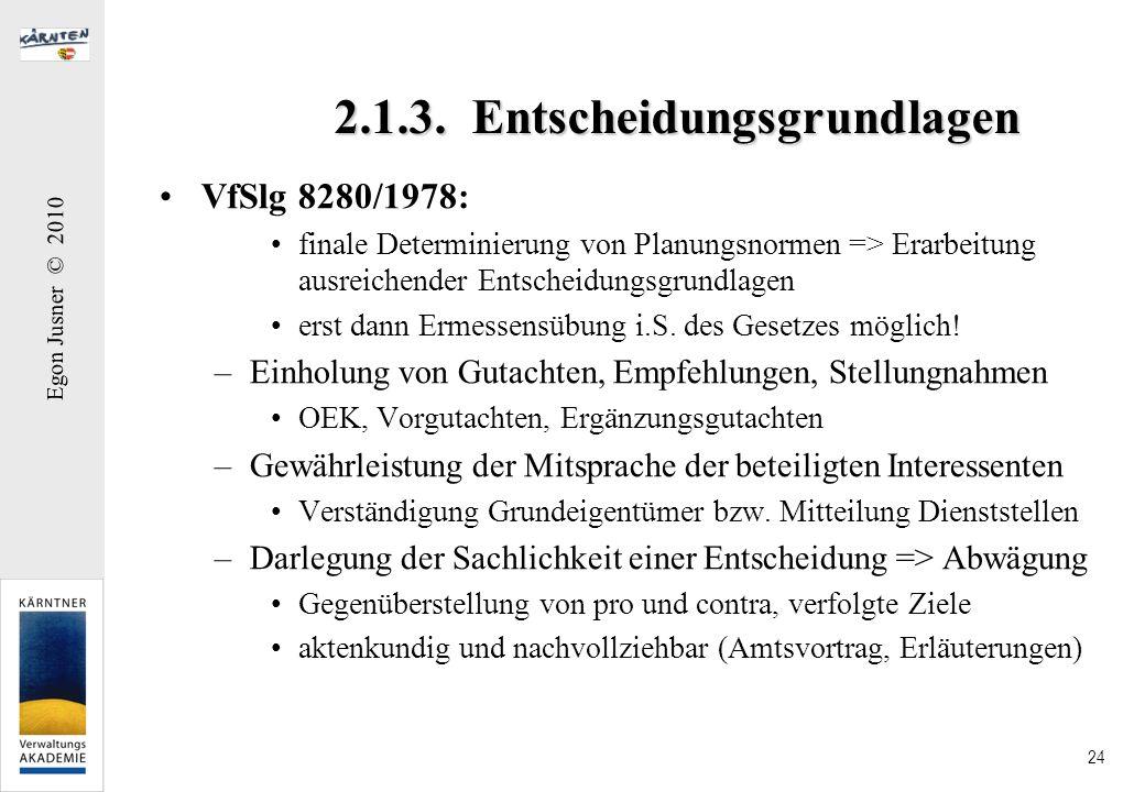 Egon Jusner © 2010 24 2.1.3. Entscheidungsgrundlagen VfSlg 8280/1978: finale Determinierung von Planungsnormen => Erarbeitung ausreichender Entscheidu