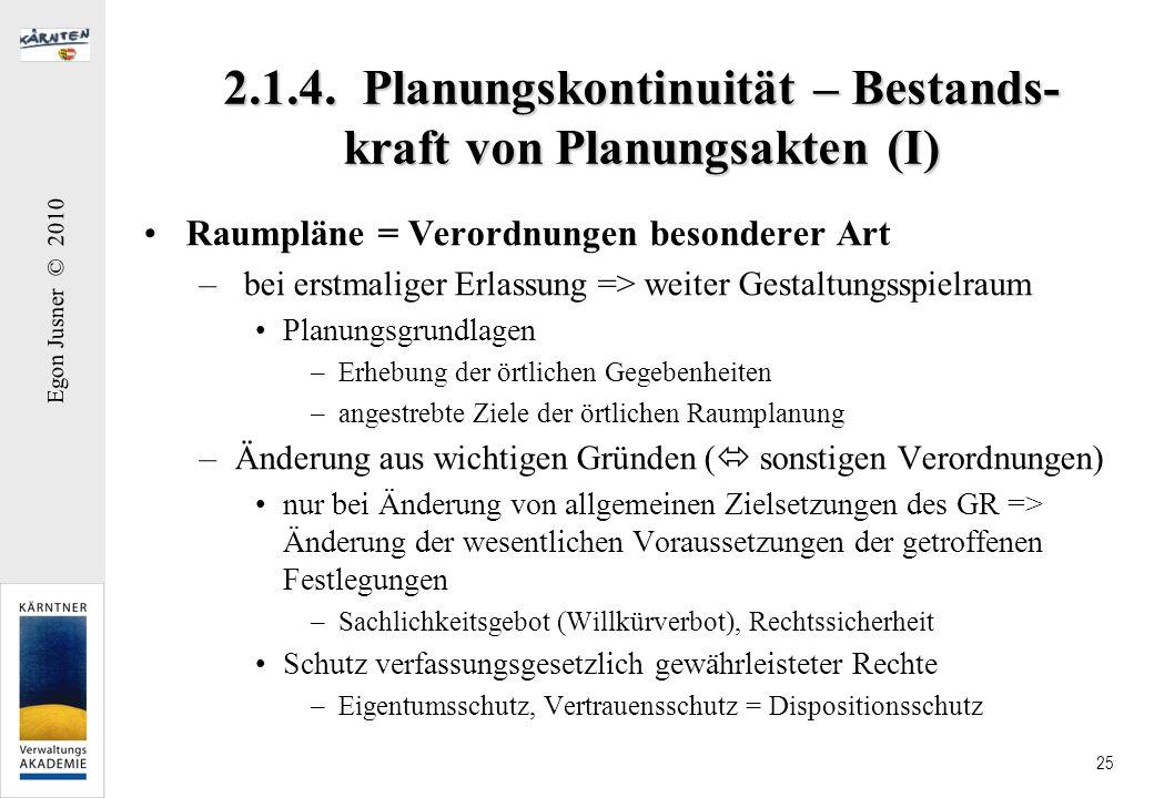 Egon Jusner © 2010 25 2.1.4. Planungskontinuität – Bestands- kraft von Planungsakten (I) Raumpläne = Verordnungen besonderer Art – bei erstmaliger Erl
