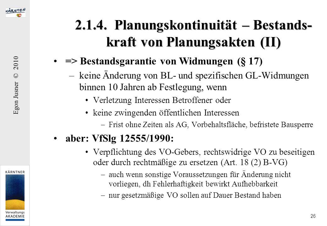 Egon Jusner © 2010 26 2.1.4. Planungskontinuität – Bestands- kraft von Planungsakten (II) => Bestandsgarantie von Widmungen (§ 17) –keine Änderung von