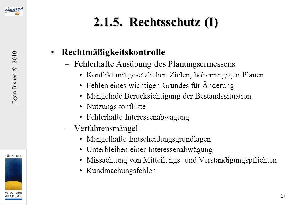 Egon Jusner © 2010 27 2.1.5. Rechtsschutz (I) Rechtmäßigkeitskontrolle –Fehlerhafte Ausübung des Planungsermessens Konflikt mit gesetzlichen Zielen, h