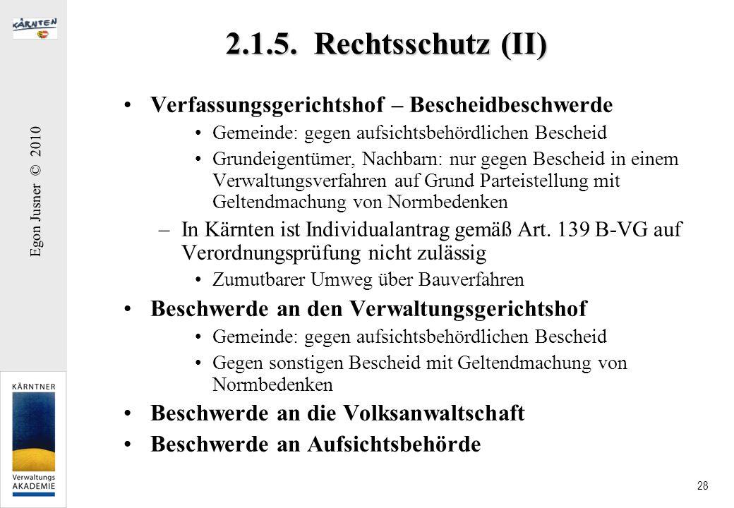 Egon Jusner © 2010 28 2.1.5. Rechtsschutz (II) Verfassungsgerichtshof – Bescheidbeschwerde Gemeinde: gegen aufsichtsbehördlichen Bescheid Grundeigentü