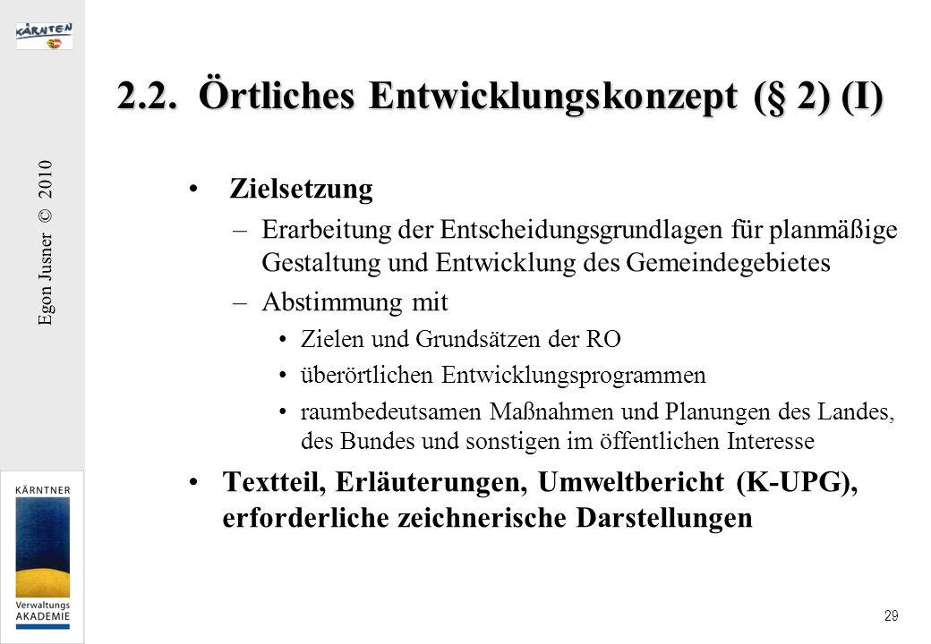 Egon Jusner © 2010 29 2.2. Örtliches Entwicklungskonzept (§ 2) (I) Zielsetzung –Erarbeitung der Entscheidungsgrundlagen für planmäßige Gestaltung und