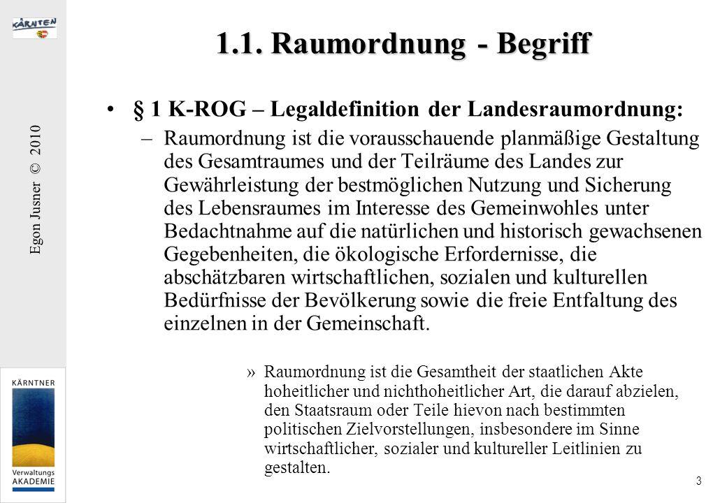 Egon Jusner © 2010 3 1.1. Raumordnung - Begriff § 1 K-ROG – Legaldefinition der Landesraumordnung: –Raumordnung ist die vorausschauende planmäßige Ges