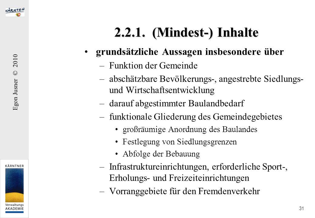 Egon Jusner © 2010 31 2.2.1. (Mindest-) Inhalte grundsätzliche Aussagen insbesondere über –Funktion der Gemeinde –abschätzbare Bevölkerungs-, angestre