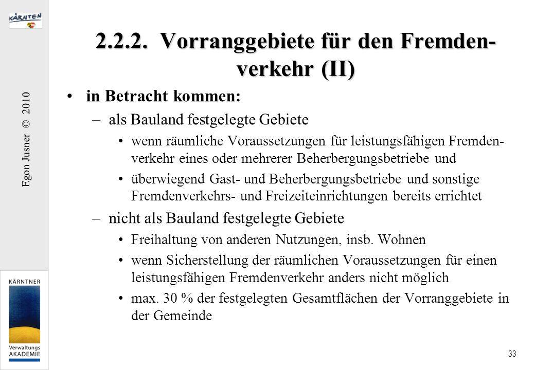 Egon Jusner © 2010 33 2.2.2. Vorranggebiete für den Fremden- verkehr (II) in Betracht kommen: –als Bauland festgelegte Gebiete wenn räumliche Vorausse