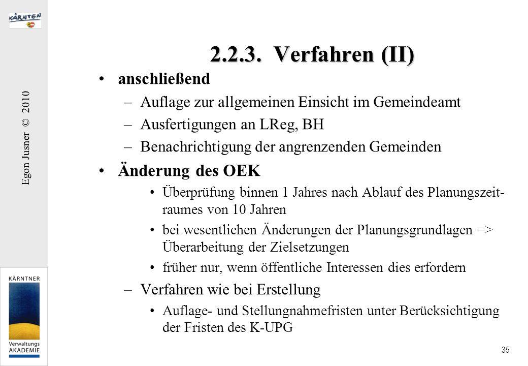Egon Jusner © 2010 35 2.2.3. Verfahren (II) anschließend –Auflage zur allgemeinen Einsicht im Gemeindeamt –Ausfertigungen an LReg, BH –Benachrichtigun