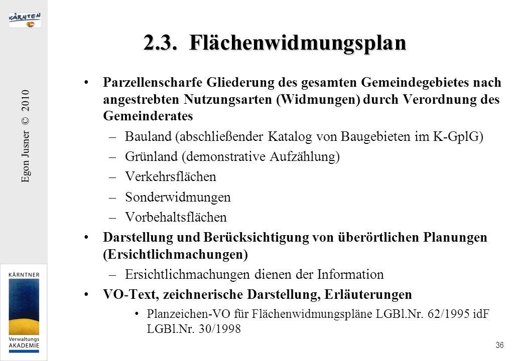 Egon Jusner © 2010 36 2.3. Flächenwidmungsplan Parzellenscharfe Gliederung des gesamten Gemeindegebietes nach angestrebten Nutzungsarten (Widmungen) d