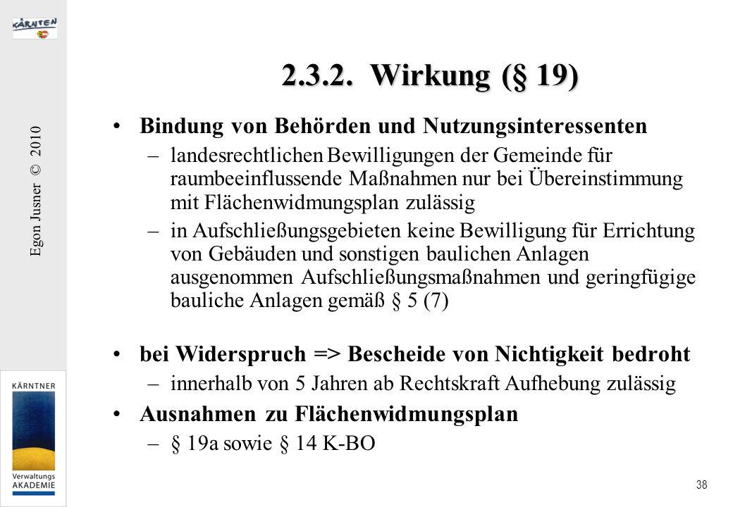 Egon Jusner © 2010 38 2.3.2. Wirkung (§ 19) Bindung von Behörden und Nutzungsinteressenten –landesrechtlichen Bewilligungen der Gemeinde für raumbeein