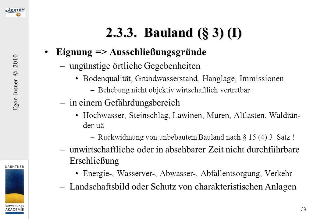 Egon Jusner © 2010 39 2.3.3. Bauland (§ 3) (I) Eignung => Ausschließungsgründe –ungünstige örtliche Gegebenheiten Bodenqualität, Grundwasserstand, Han