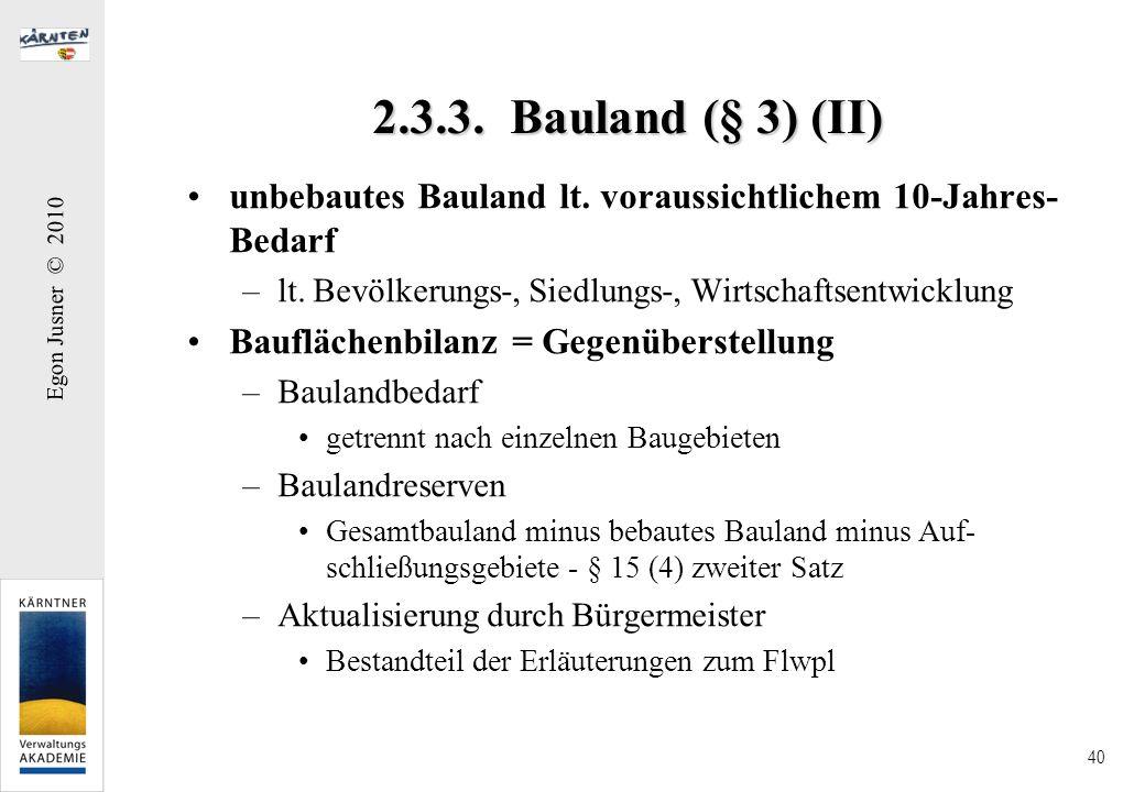 Egon Jusner © 2010 40 2.3.3. Bauland (§ 3) (II) unbebautes Bauland lt. voraussichtlichem 10-Jahres- Bedarf –lt. Bevölkerungs-, Siedlungs-, Wirtschafts