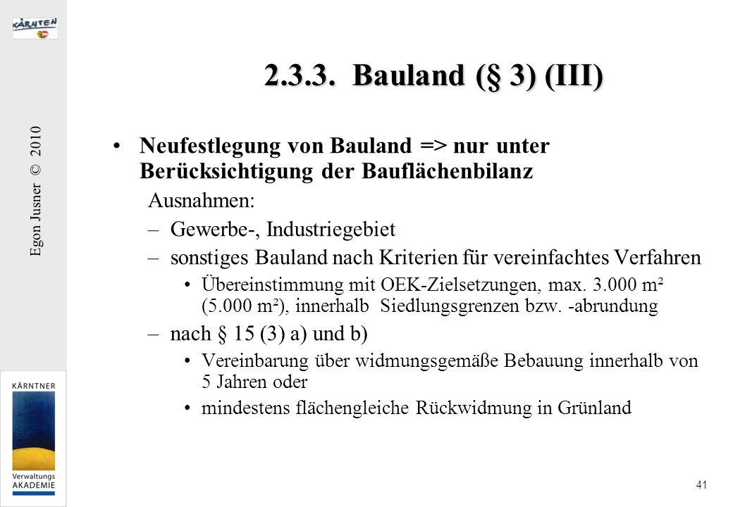 Egon Jusner © 2010 41 2.3.3. Bauland (§ 3) (III) Neufestlegung von Bauland => nur unter Berücksichtigung der Bauflächenbilanz Ausnahmen: –Gewerbe-, In