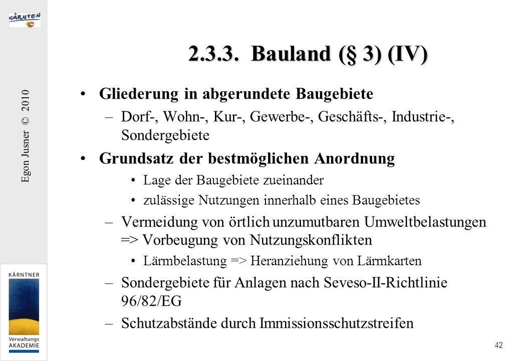 Egon Jusner © 2010 42 2.3.3. Bauland (§ 3) (IV) Gliederung in abgerundete Baugebiete –Dorf-, Wohn-, Kur-, Gewerbe-, Geschäfts-, Industrie-, Sondergebi