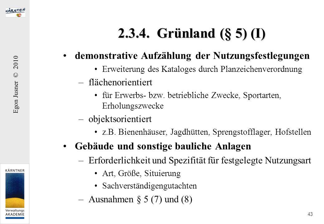 Egon Jusner © 2010 43 2.3.4. Grünland (§ 5) (I) demonstrative Aufzählung der Nutzungsfestlegungen Erweiterung des Kataloges durch Planzeichenverordnun