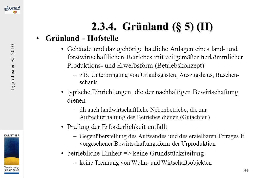 Egon Jusner © 2010 44 2.3.4. Grünland (§ 5) (II) Grünland - Hofstelle Gebäude und dazugehörige bauliche Anlagen eines land- und forstwirtschaftlichen