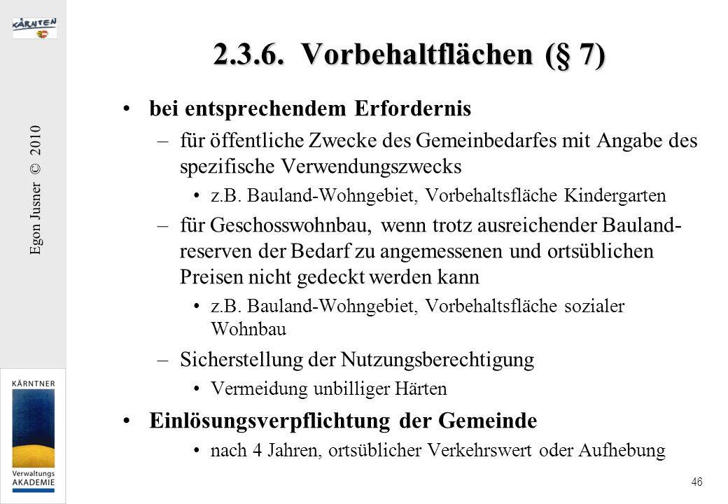 Egon Jusner © 2010 46 2.3.6. Vorbehaltflächen (§ 7) bei entsprechendem Erfordernis –für öffentliche Zwecke des Gemeinbedarfes mit Angabe des spezifisc