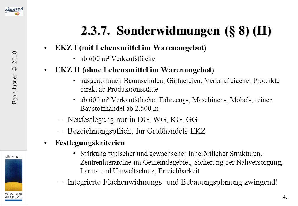 Egon Jusner © 2010 48 2.3.7. Sonderwidmungen (§ 8) (II) EKZ I (mit Lebensmittel im Warenangebot) ab 600 m² Verkaufsfläche EKZ II (ohne Lebensmittel im