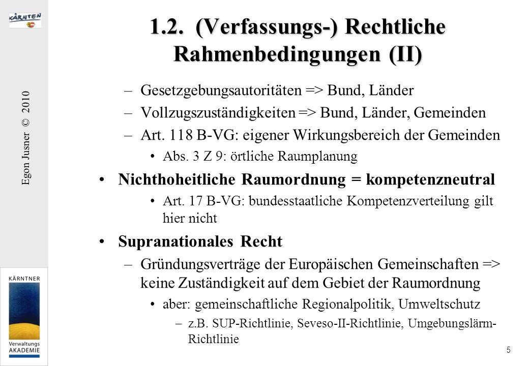 Egon Jusner © 2010 5 1.2. (Verfassungs-) Rechtliche Rahmenbedingungen (II) –Gesetzgebungsautoritäten => Bund, Länder –Vollzugszuständigkeiten => Bund,