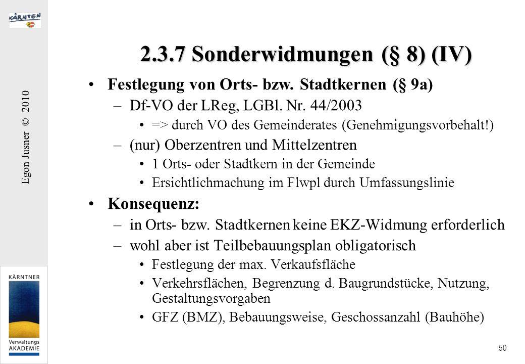 Egon Jusner © 2010 50 2.3.7 Sonderwidmungen (§ 8) (IV) Festlegung von Orts- bzw. Stadtkernen (§ 9a) –Df-VO der LReg, LGBl. Nr. 44/2003 => durch VO des