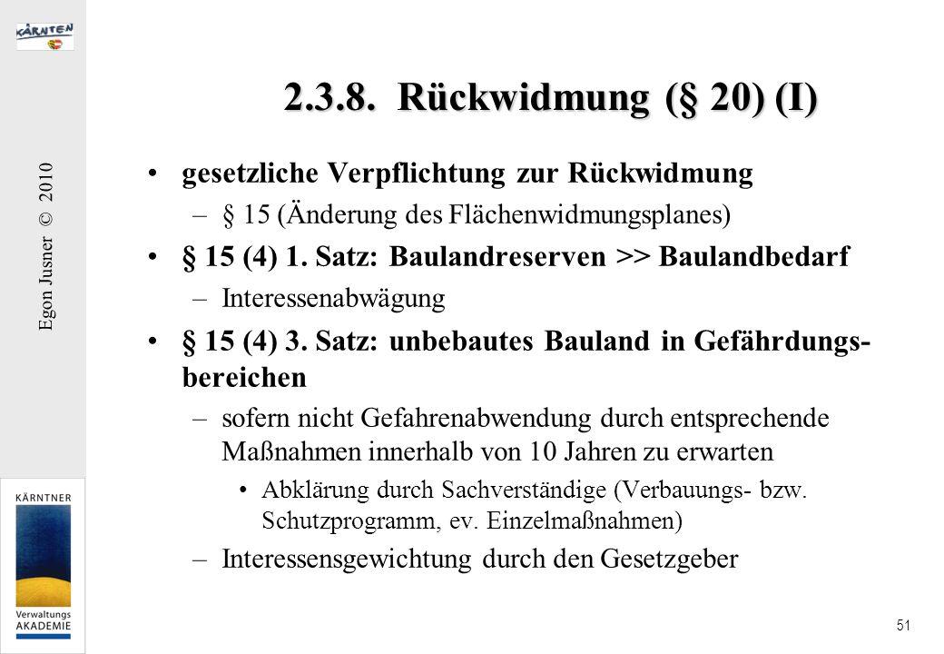 Egon Jusner © 2010 51 2.3.8. Rückwidmung (§ 20) (I) gesetzliche Verpflichtung zur Rückwidmung –§ 15 (Änderung des Flächenwidmungsplanes) § 15 (4) 1. S