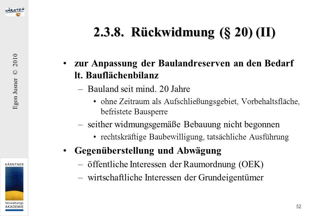 Egon Jusner © 2010 52 2.3.8. Rückwidmung (§ 20) (II) zur Anpassung der Baulandreserven an den Bedarf lt. Bauflächenbilanz –Bauland seit mind. 20 Jahre