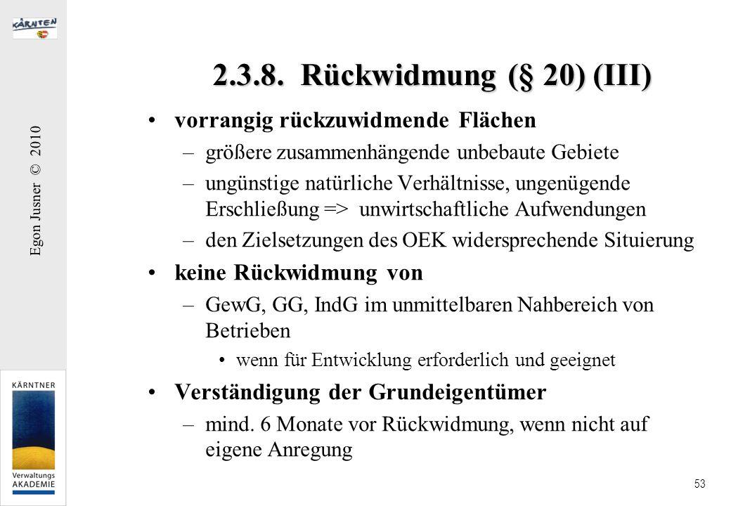 Egon Jusner © 2010 53 2.3.8. Rückwidmung (§ 20) (III) vorrangig rückzuwidmende Flächen –größere zusammenhängende unbebaute Gebiete –ungünstige natürli