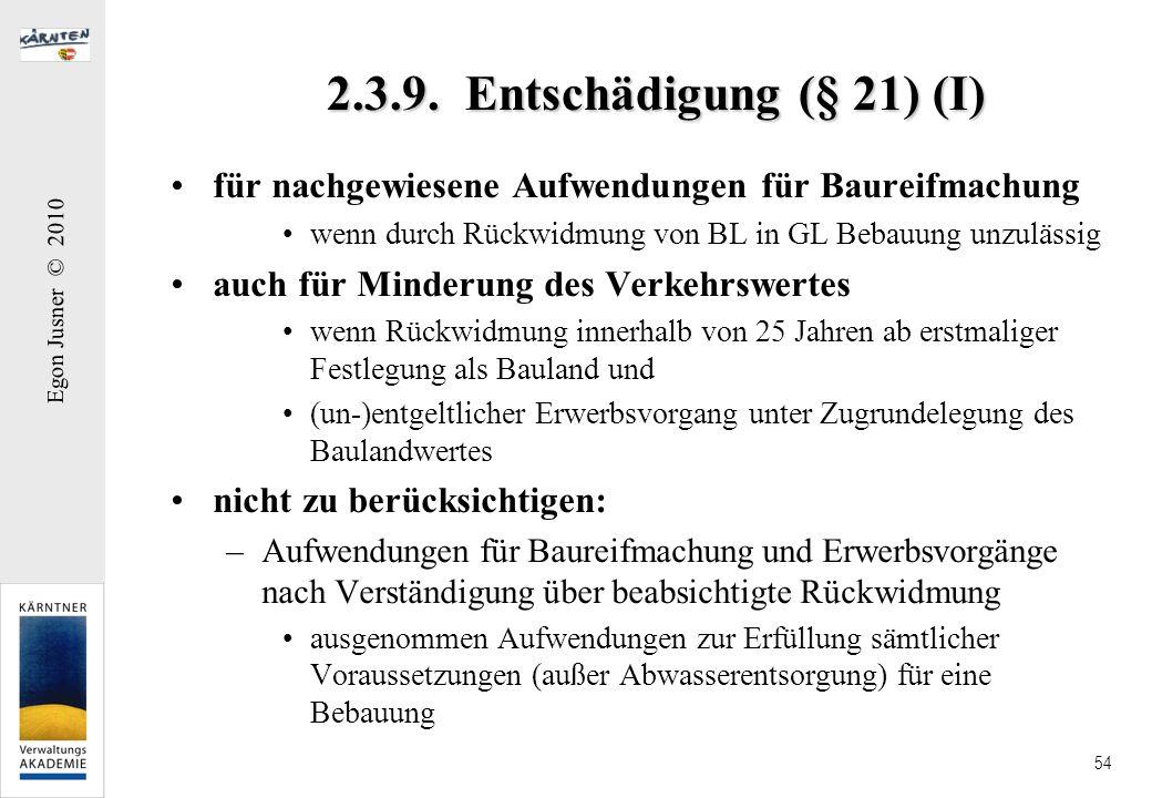 Egon Jusner © 2010 54 2.3.9. Entschädigung (§ 21) (I) für nachgewiesene Aufwendungen für Baureifmachung wenn durch Rückwidmung von BL in GL Bebauung u