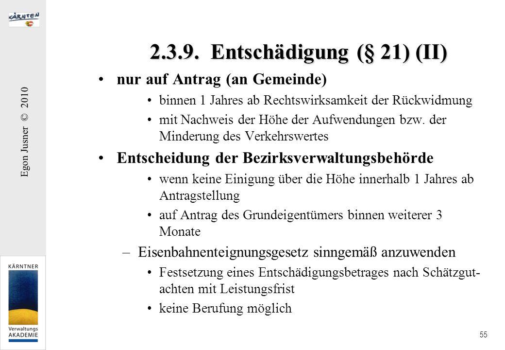 Egon Jusner © 2010 55 2.3.9. Entschädigung (§ 21) (II) nur auf Antrag (an Gemeinde) binnen 1 Jahres ab Rechtswirksamkeit der Rückwidmung mit Nachweis