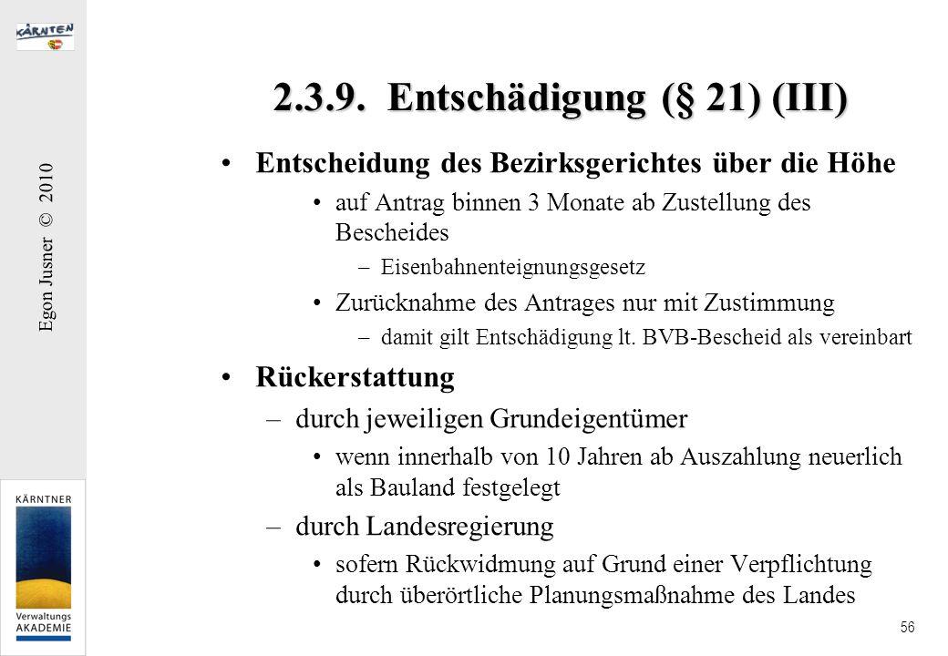 Egon Jusner © 2010 56 2.3.9. Entschädigung (§ 21) (III) Entscheidung des Bezirksgerichtes über die Höhe auf Antrag binnen 3 Monate ab Zustellung des B