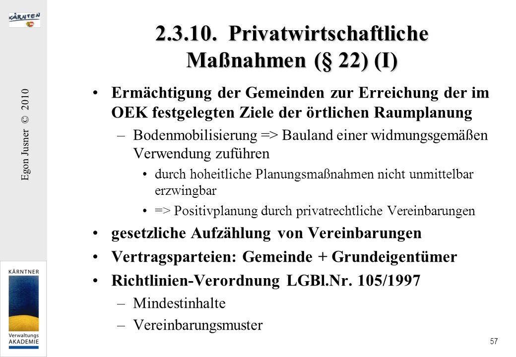 Egon Jusner © 2010 57 2.3.10. Privatwirtschaftliche Maßnahmen (§ 22) (I) Ermächtigung der Gemeinden zur Erreichung der im OEK festgelegten Ziele der ö