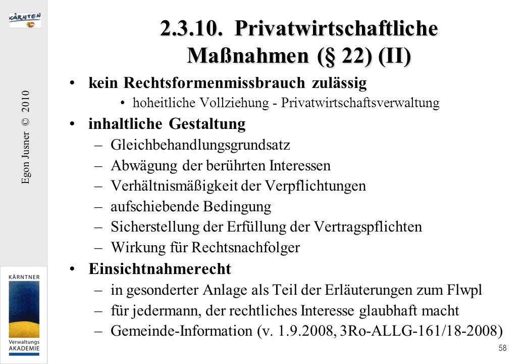Egon Jusner © 2010 58 2.3.10. Privatwirtschaftliche Maßnahmen (§ 22) (II) kein Rechtsformenmissbrauch zulässig hoheitliche Vollziehung - Privatwirtsch