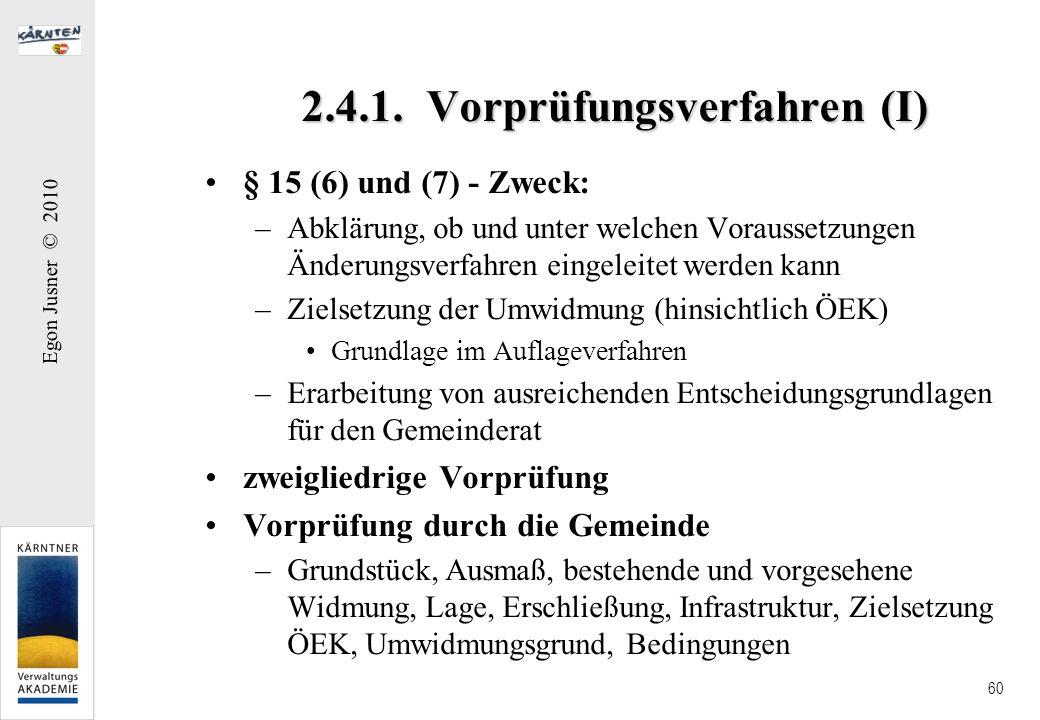 Egon Jusner © 2010 60 2.4.1. Vorprüfungsverfahren (I) § 15 (6) und (7) - Zweck: –Abklärung, ob und unter welchen Voraussetzungen Änderungsverfahren ei
