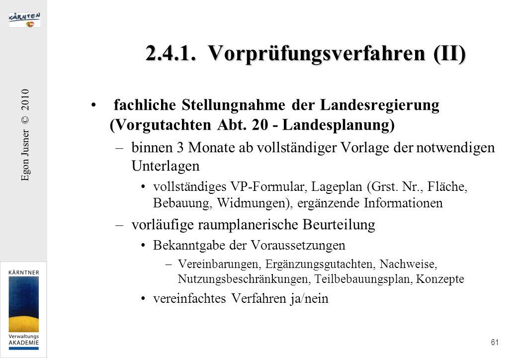 Egon Jusner © 2010 61 2.4.1. Vorprüfungsverfahren (II) fachliche Stellungnahme der Landesregierung (Vorgutachten Abt. 20 - Landesplanung) –binnen 3 Mo