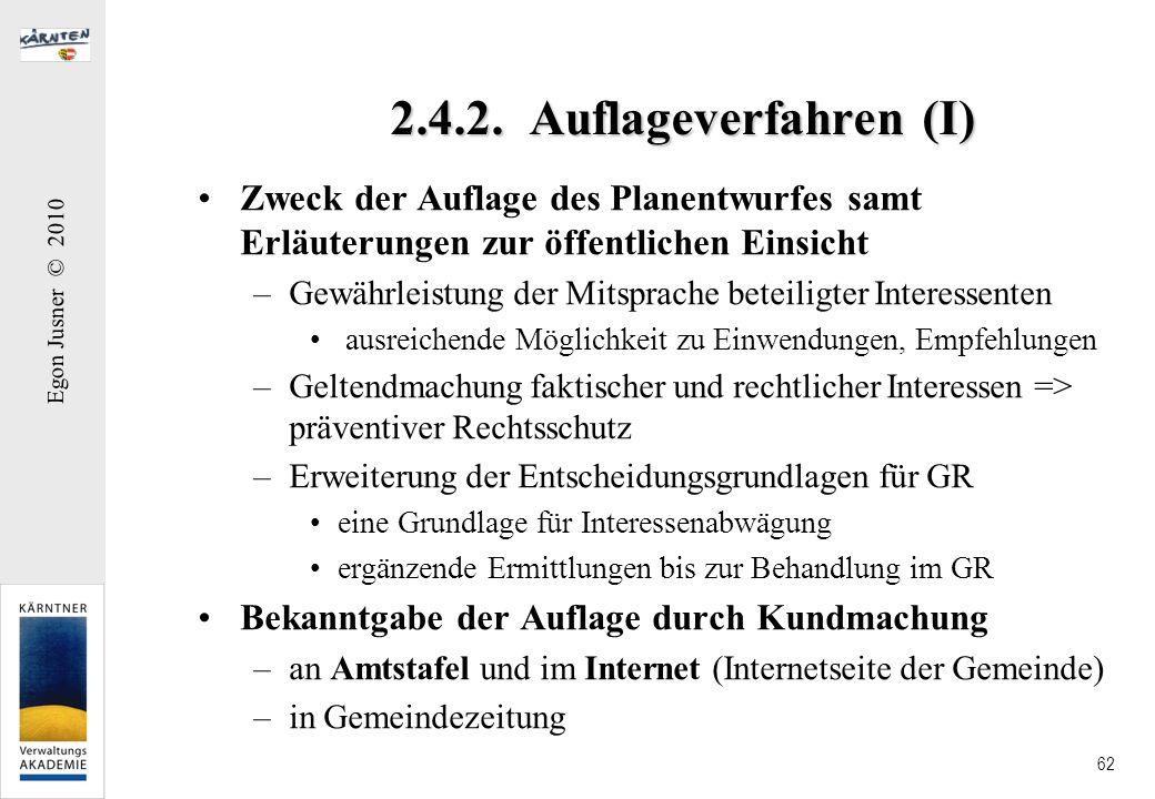 Egon Jusner © 2010 62 2.4.2. Auflageverfahren (I) Zweck der Auflage des Planentwurfes samt Erläuterungen zur öffentlichen Einsicht –Gewährleistung der