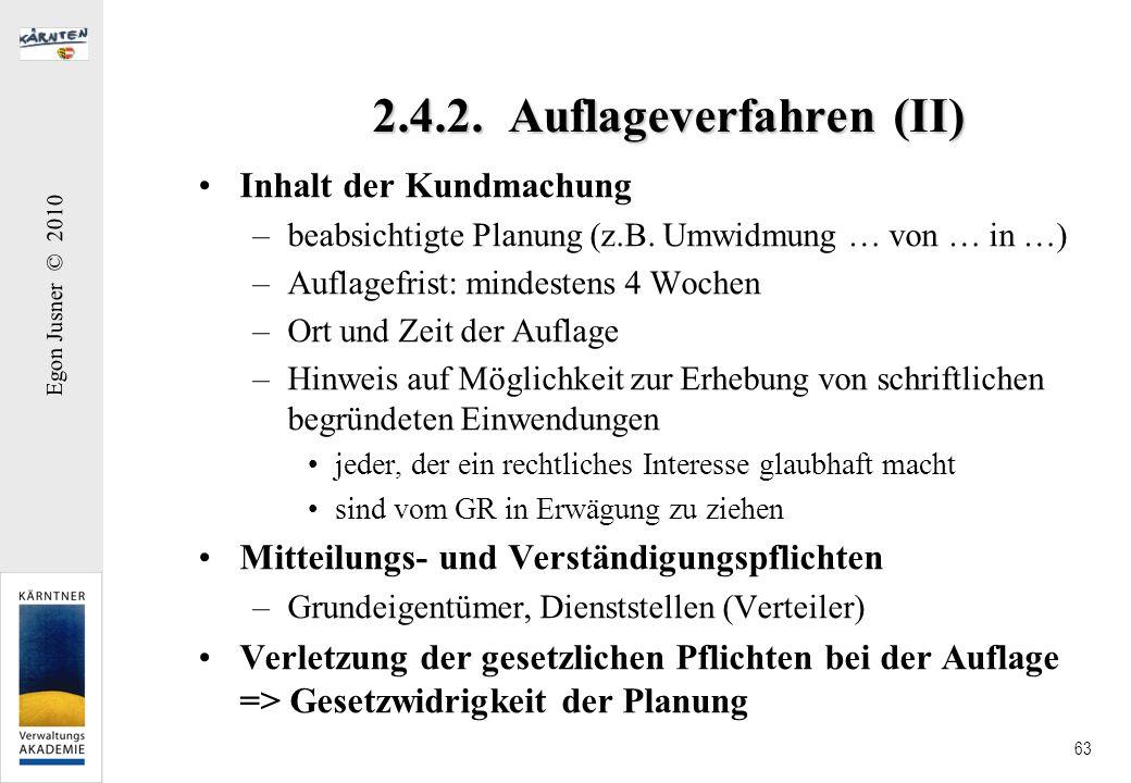 Egon Jusner © 2010 63 2.4.2. Auflageverfahren (II) Inhalt der Kundmachung –beabsichtigte Planung (z.B. Umwidmung … von … in …) –Auflagefrist: mindeste