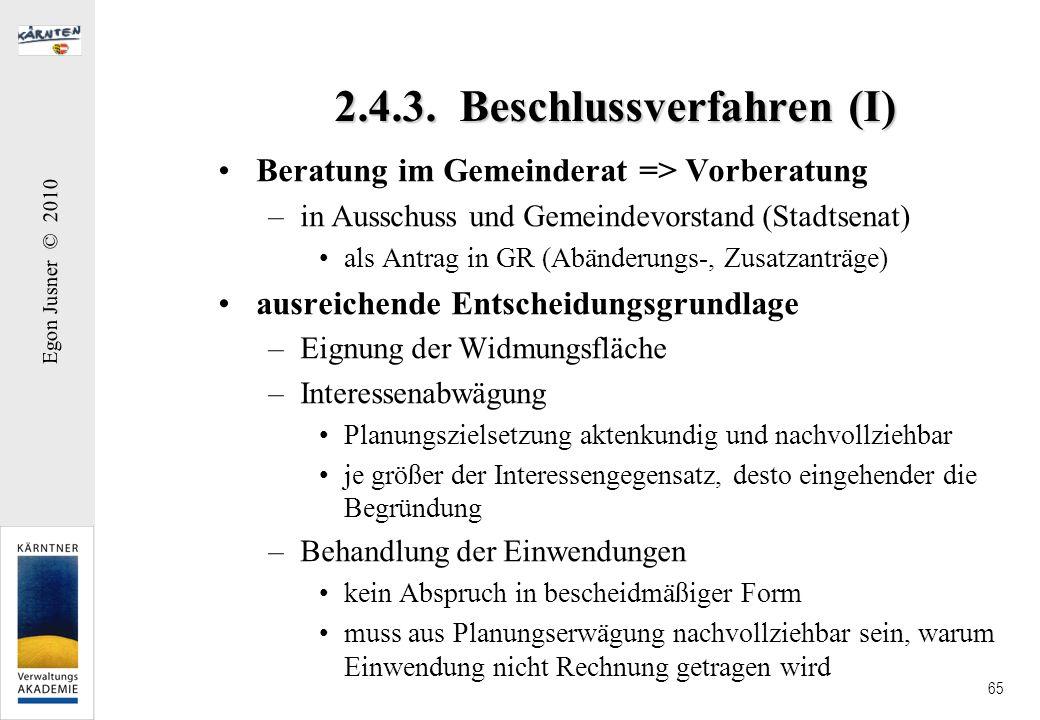 Egon Jusner © 2010 65 2.4.3. Beschlussverfahren (I) Beratung im Gemeinderat => Vorberatung –in Ausschuss und Gemeindevorstand (Stadtsenat) als Antrag