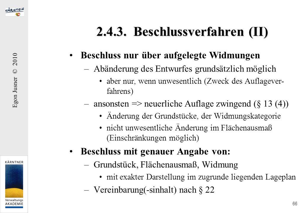 Egon Jusner © 2010 66 2.4.3. Beschlussverfahren (II) Beschluss nur über aufgelegte Widmungen –Abänderung des Entwurfes grundsätzlich möglich aber nur,