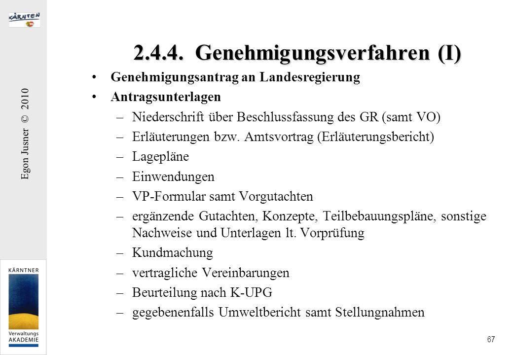 Egon Jusner © 2010 67 2.4.4. Genehmigungsverfahren (I) Genehmigungsantrag an Landesregierung Antragsunterlagen –Niederschrift über Beschlussfassung de