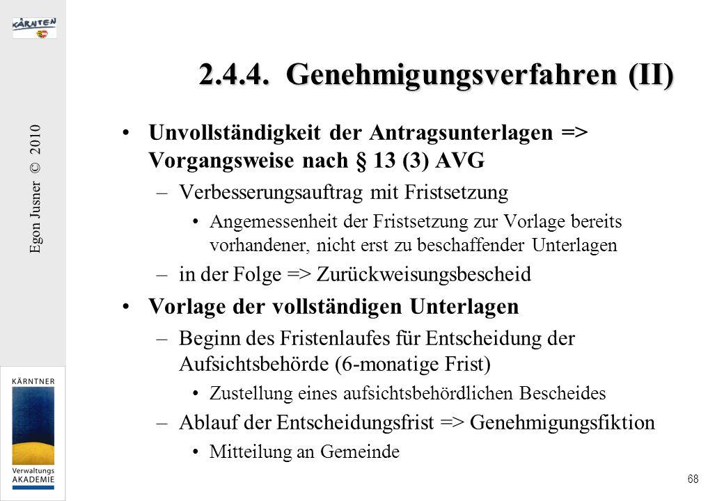 Egon Jusner © 2010 68 2.4.4. Genehmigungsverfahren (II) Unvollständigkeit der Antragsunterlagen => Vorgangsweise nach § 13 (3) AVG –Verbesserungsauftr