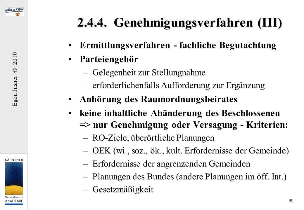 Egon Jusner © 2010 69 2.4.4. Genehmigungsverfahren (III) Ermittlungsverfahren - fachliche Begutachtung Parteiengehör –Gelegenheit zur Stellungnahme –e