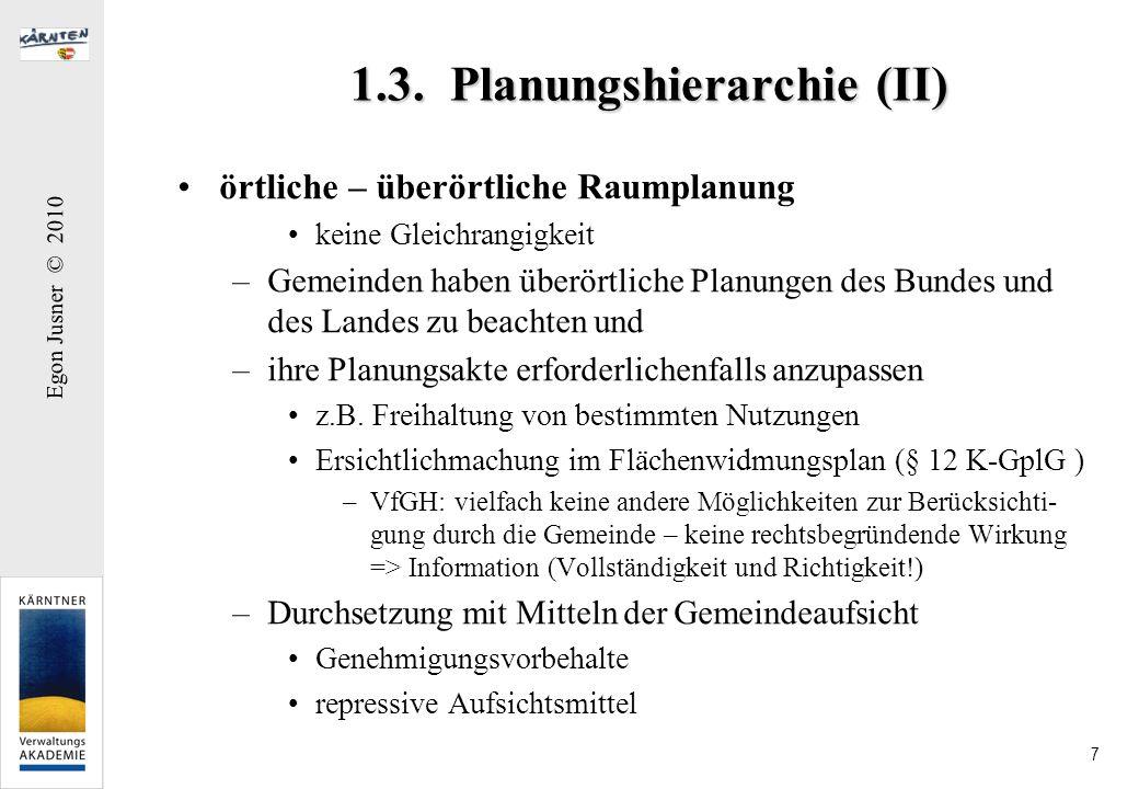 Egon Jusner © 2010 7 1.3. Planungshierarchie (II) örtliche – überörtliche Raumplanung keine Gleichrangigkeit –Gemeinden haben überörtliche Planungen d